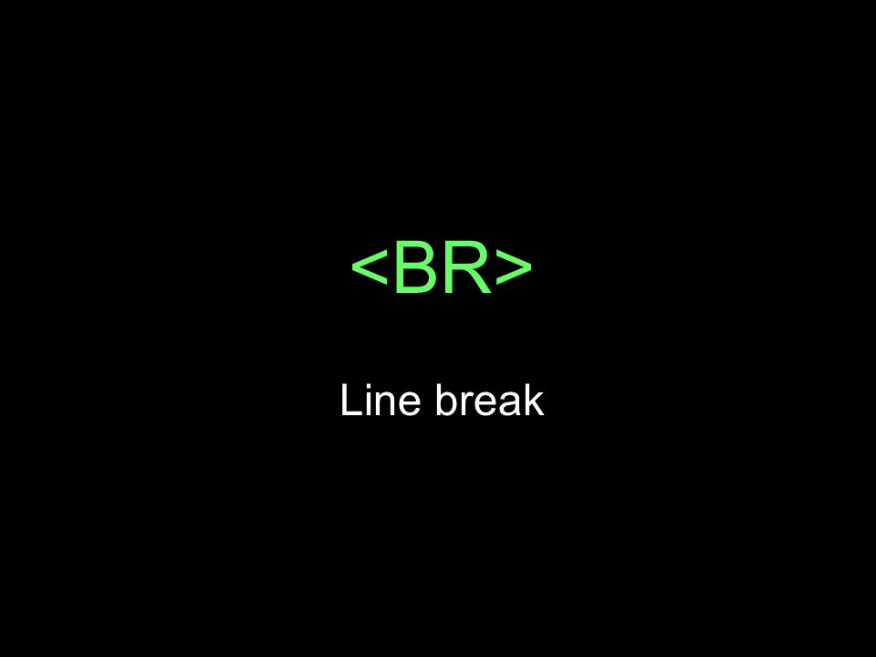 <BR> Line break