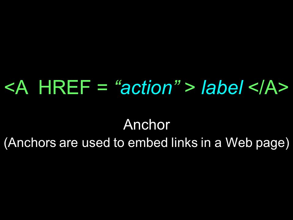 <A HREF = action > label </A>