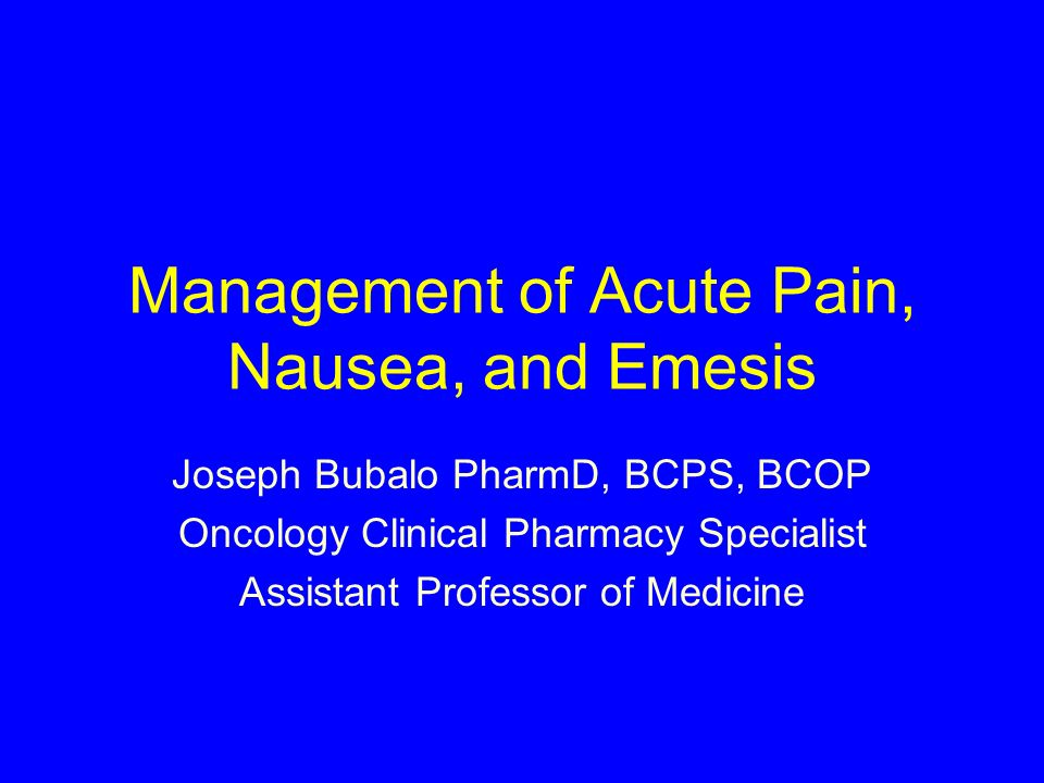 Management of Acute Pain, Nausea, and Emesis