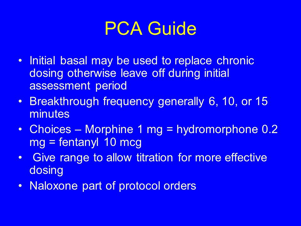 PCA Guide Initial basal may be used to replace chronic dosing otherwise leave off during initial assessment period.