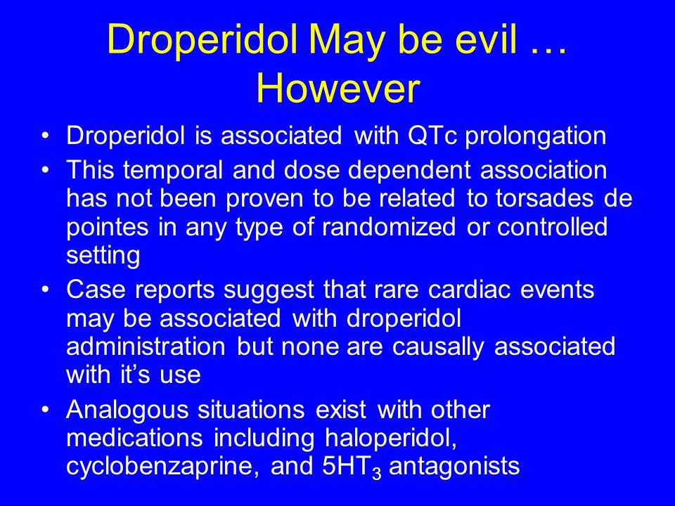 Droperidol May be evil … However