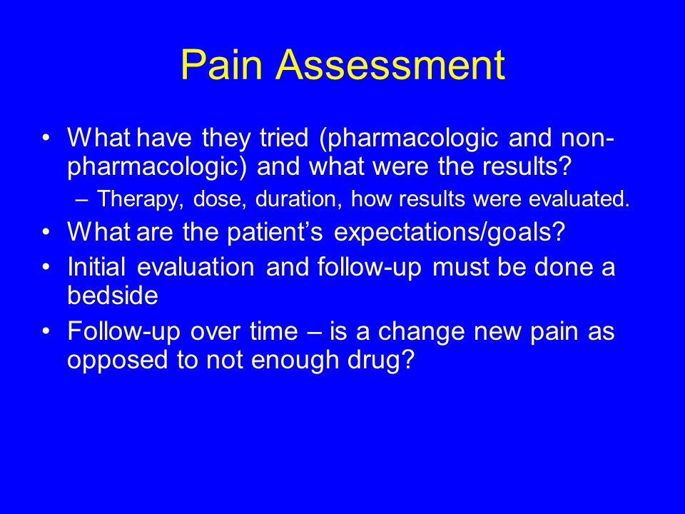 Pain Assessment What have they tried (pharmacologic and non-pharmacologic) and what were the results