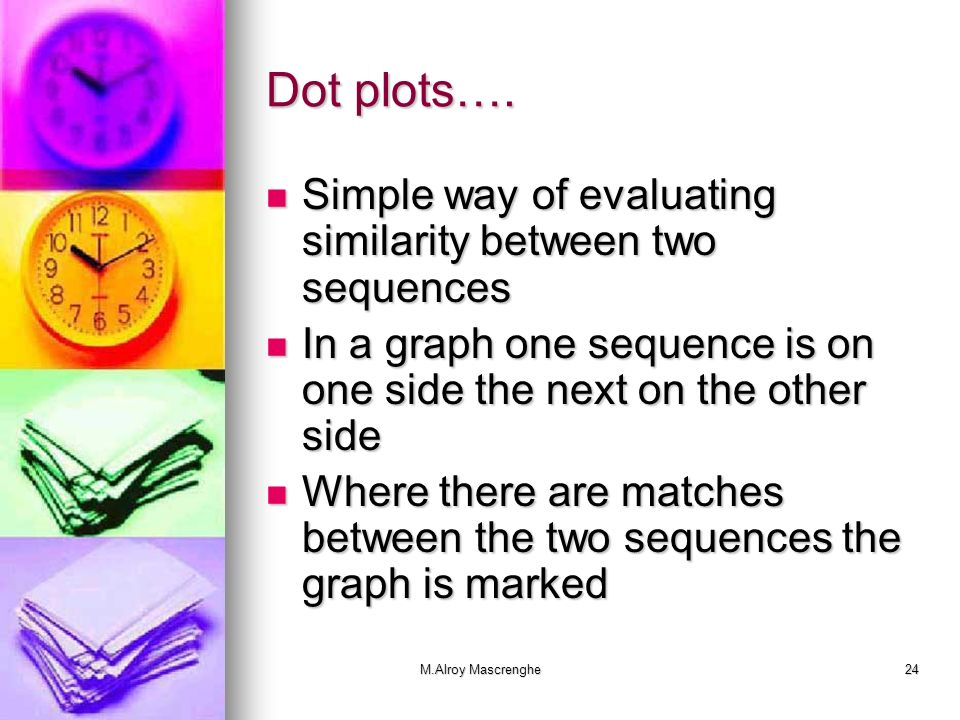 Dot plots…. Simple way of evaluating similarity between two sequences