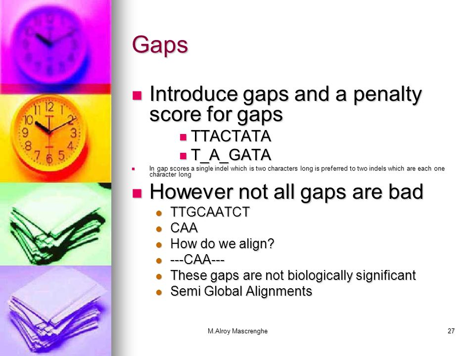 Gaps Introduce gaps and a penalty score for gaps