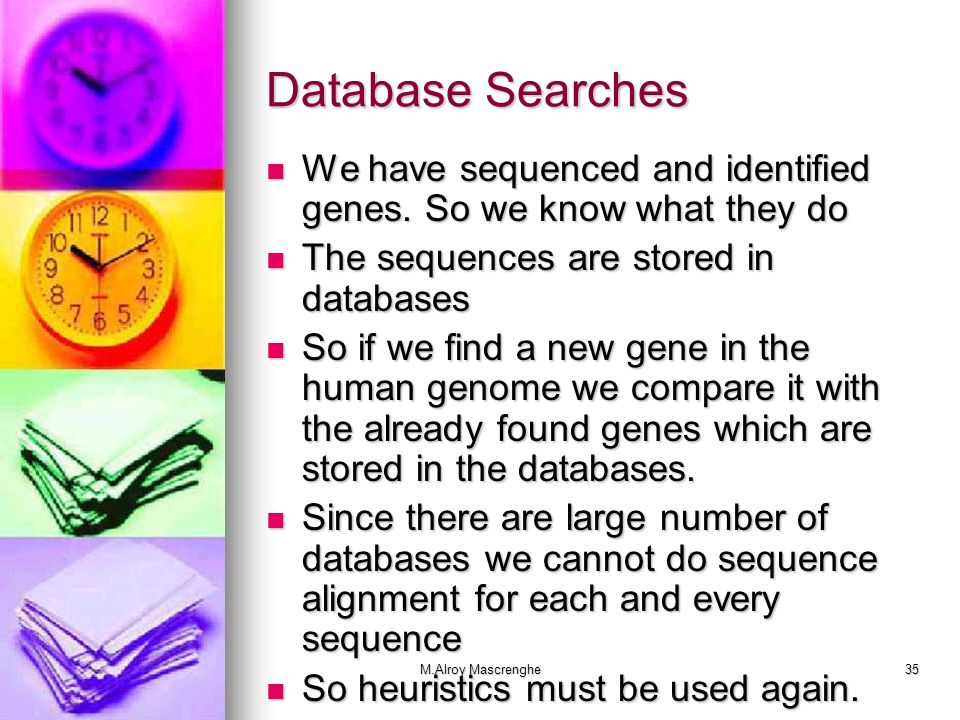 Database Searches We have sequenced and identified genes. So we know what they do. The sequences are stored in databases.