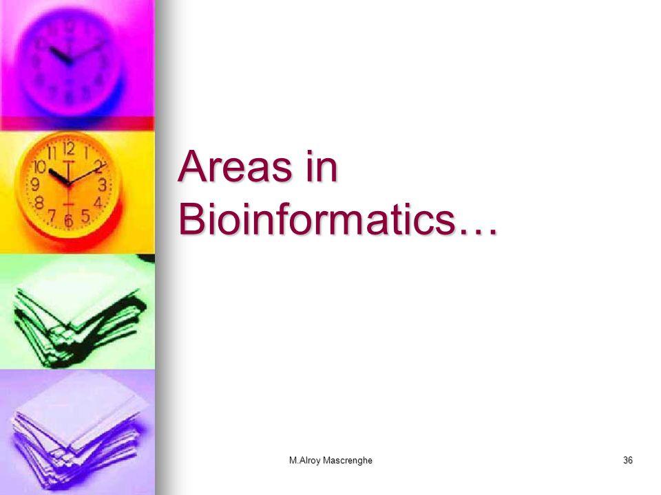Areas in Bioinformatics…