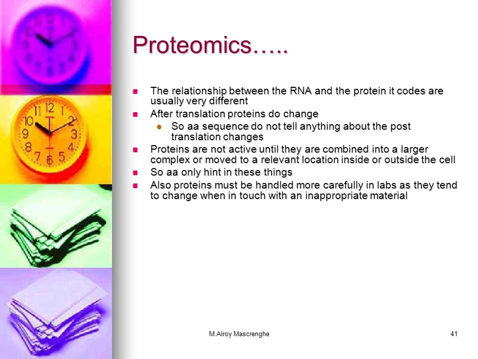Proteomics….. The relationship between the RNA and the protein it codes are usually very different.
