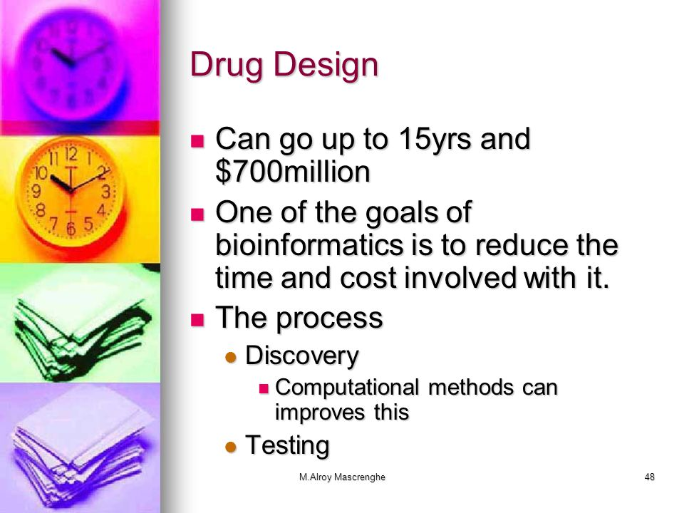 Drug Design Can go up to 15yrs and $700million