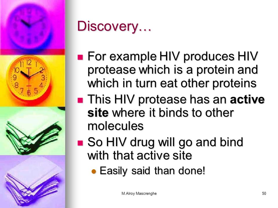Discovery… For example HIV produces HIV protease which is a protein and which in turn eat other proteins.
