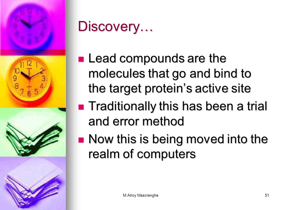 Discovery… Lead compounds are the molecules that go and bind to the target protein's active site.