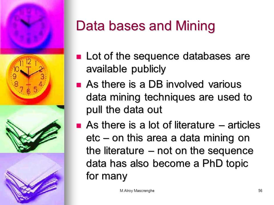 Data bases and Mining Lot of the sequence databases are available publicly.