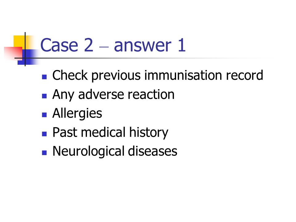 Case 2 – answer 1 Check previous immunisation record
