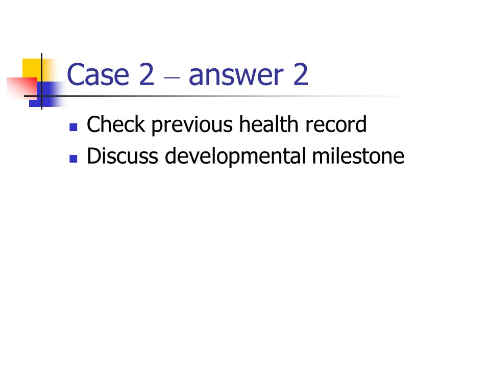 Case 2 – answer 2 Check previous health record
