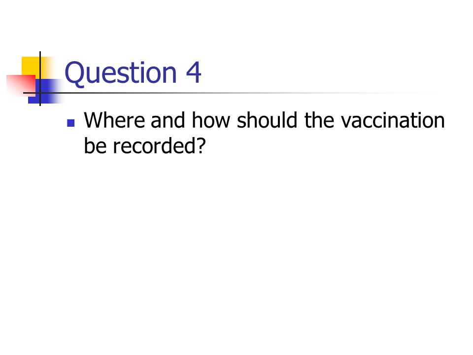 Question 4 Where and how should the vaccination be recorded