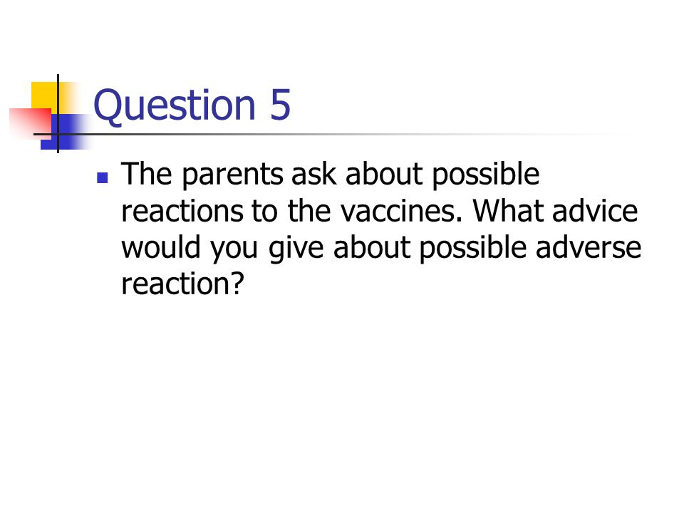 Question 5 The parents ask about possible reactions to the vaccines.