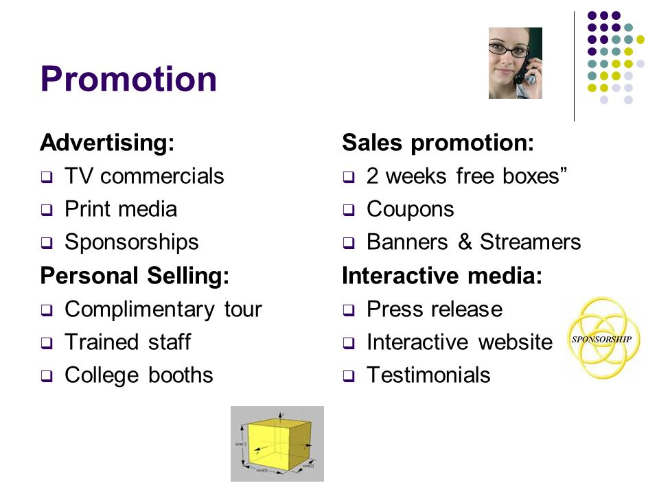 Promotion Advertising: Personal Selling: Sales promotion: