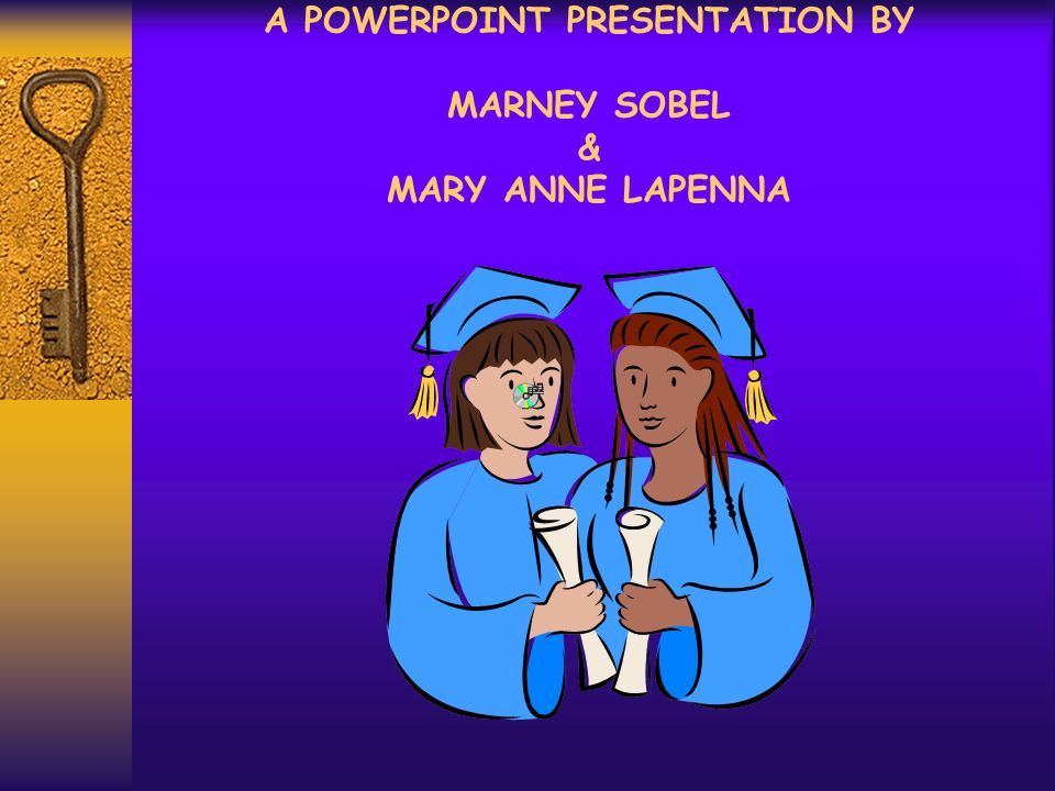 A POWERPOINT PRESENTATION BY MARNEY SOBEL & MARY ANNE LAPENNA