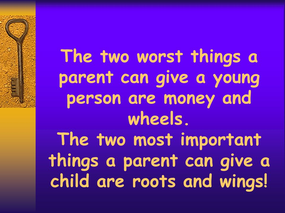 The two worst things a parent can give a young person are money and wheels.