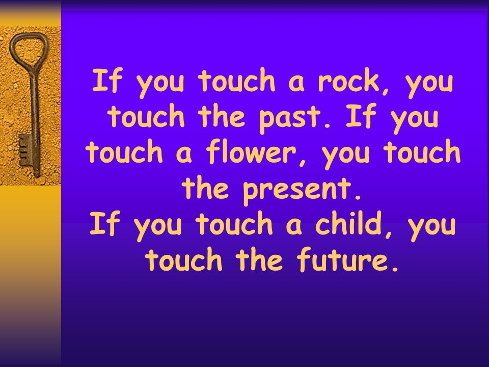 If you touch a rock, you touch the past
