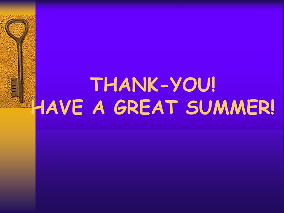 THANK-YOU! HAVE A GREAT SUMMER!