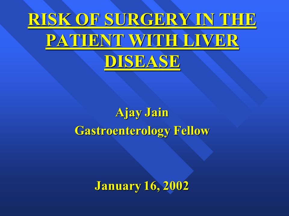 RISK OF SURGERY IN THE PATIENT WITH LIVER DISEASE