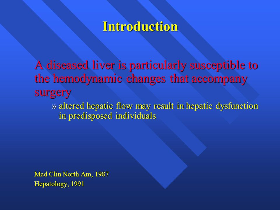 Introduction A diseased liver is particularly susceptible to the hemodynamic changes that accompany surgery.