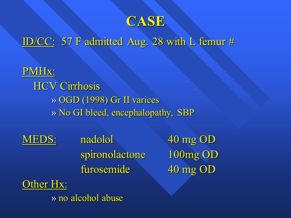 CASE ID/CC: 57 F admitted Aug. 28 with L femur # PMHx: HCV Cirrhosis