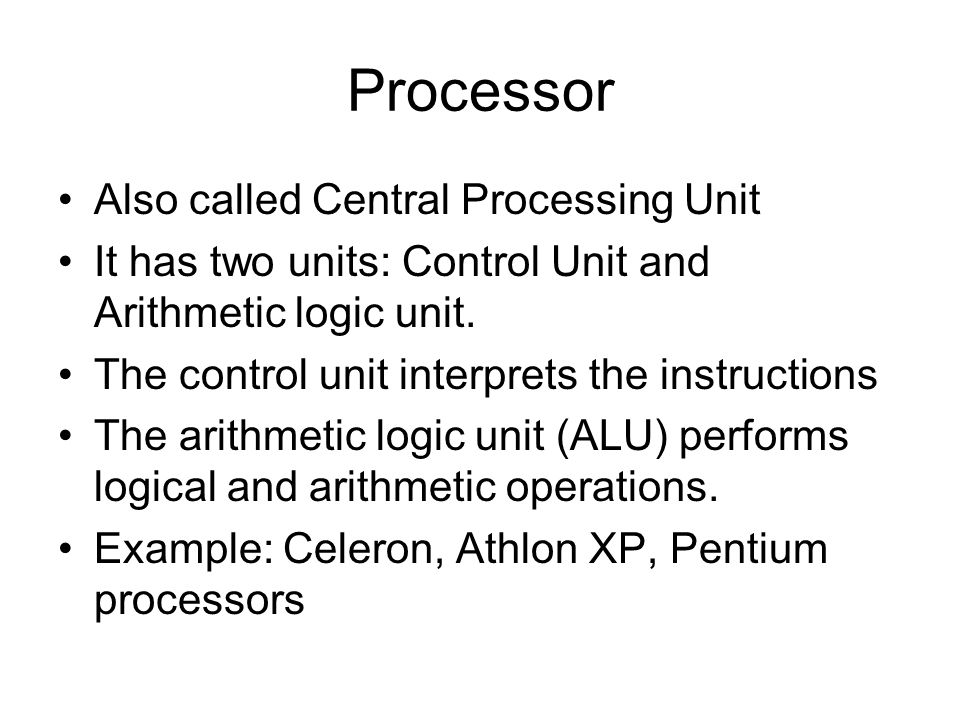 Processor Also called Central Processing Unit