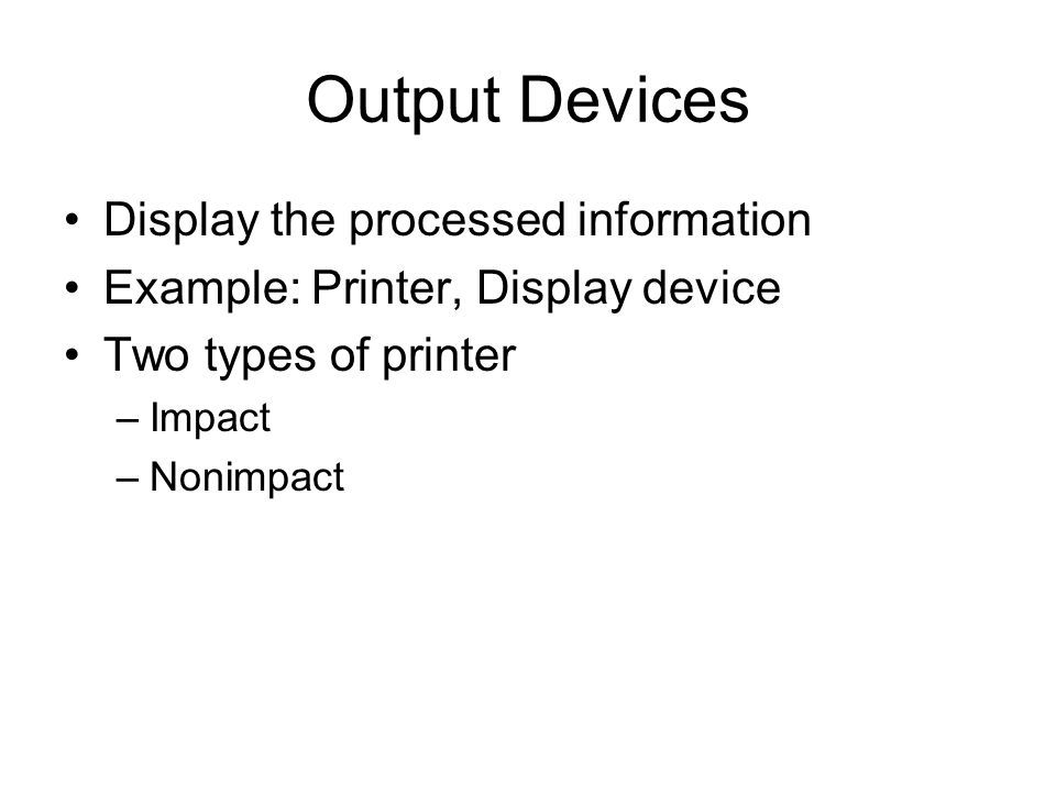 Output Devices Display the processed information