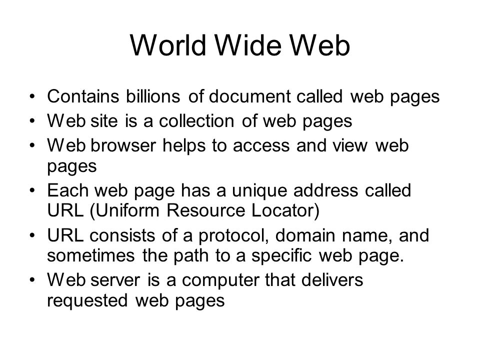 World Wide Web Contains billions of document called web pages