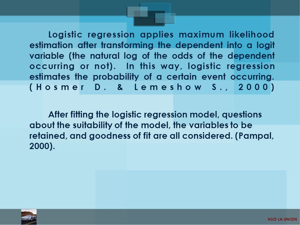 Logistic regression applies maximum likelihood estimation after transforming the dependent into a logit variable (the natural log of the odds of the dependent occurring or not). In this way, logistic regression estimates the probability of a certain event occurring. (Hosmer D. & Lemeshow S., 2000)