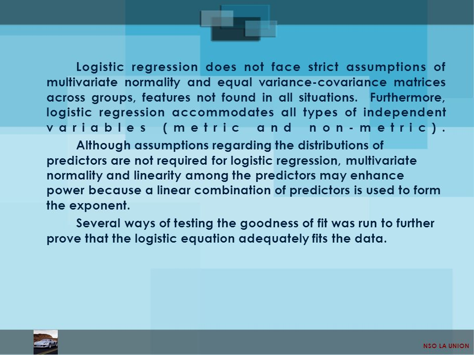 Logistic regression does not face strict assumptions of multivariate normality and equal variance-covariance matrices across groups, features not found in all situations. Furthermore, logistic regression accommodates all types of independent variables (metric and non-metric).