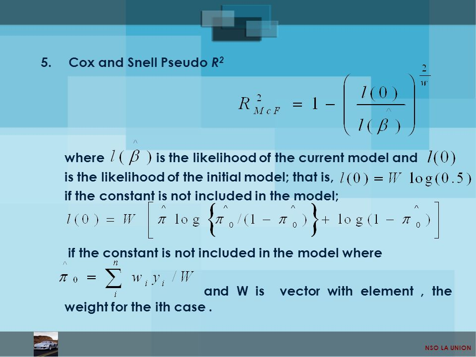 Cox and Snell Pseudo R2where is the likelihood of the current model and. is the likelihood of the initial model; that is,