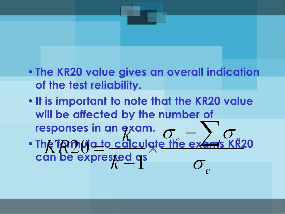 The KR20 value gives an overall indication of the test reliability.