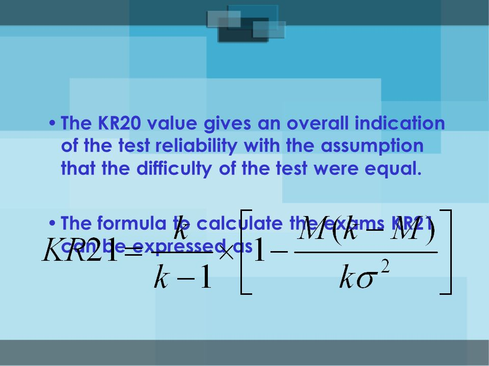 The KR20 value gives an overall indication of the test reliability with the assumption that the difficulty of the test were equal.