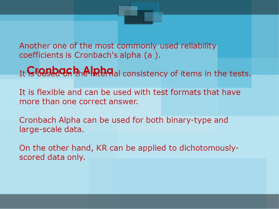 Another one of the most commonly used reliability coefficients is Cronbach s alpha (a ).