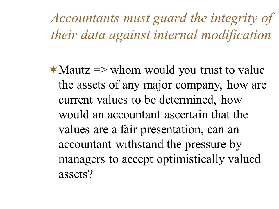 Accountants must guard the integrity of their data against internal modification