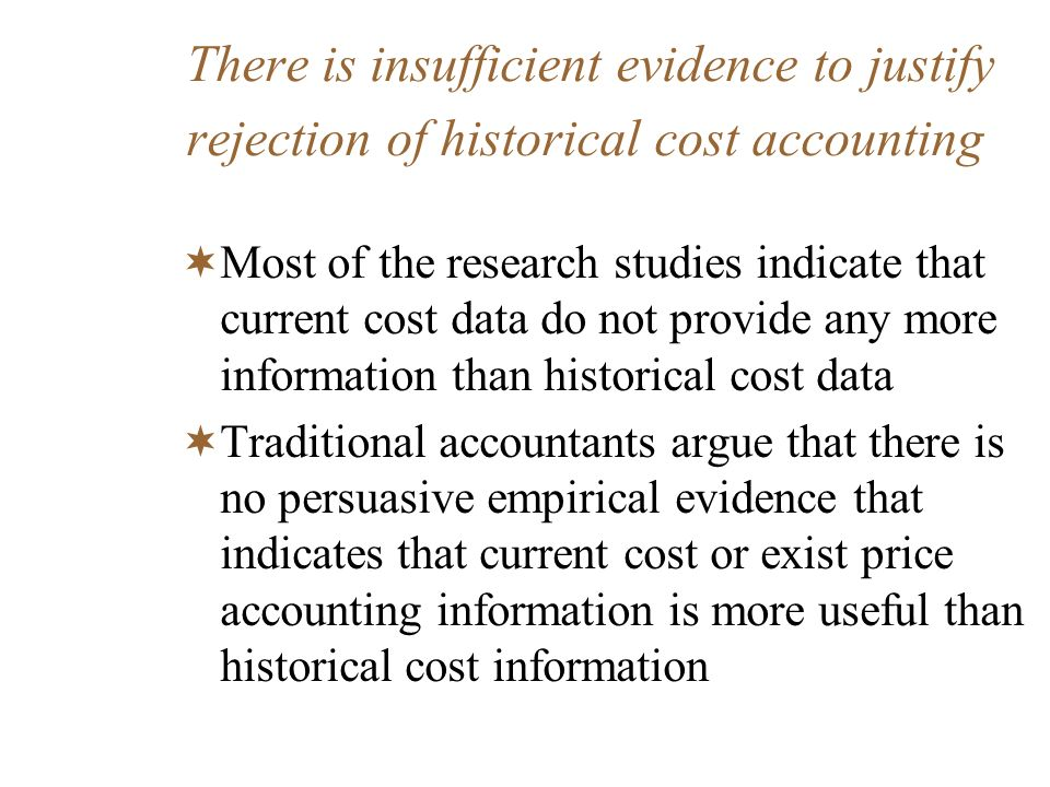 There is insufficient evidence to justify rejection of historical cost accounting