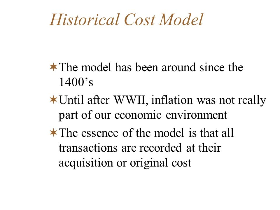 Historical Cost Model The model has been around since the 1400's