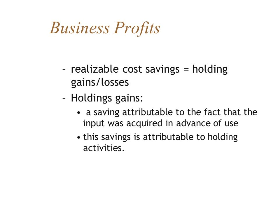 Business Profits realizable cost savings = holding gains/losses