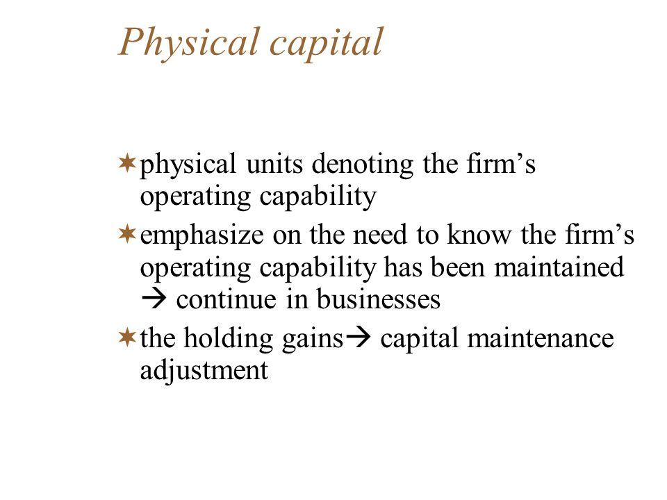 Physical capital physical units denoting the firm's operating capability.