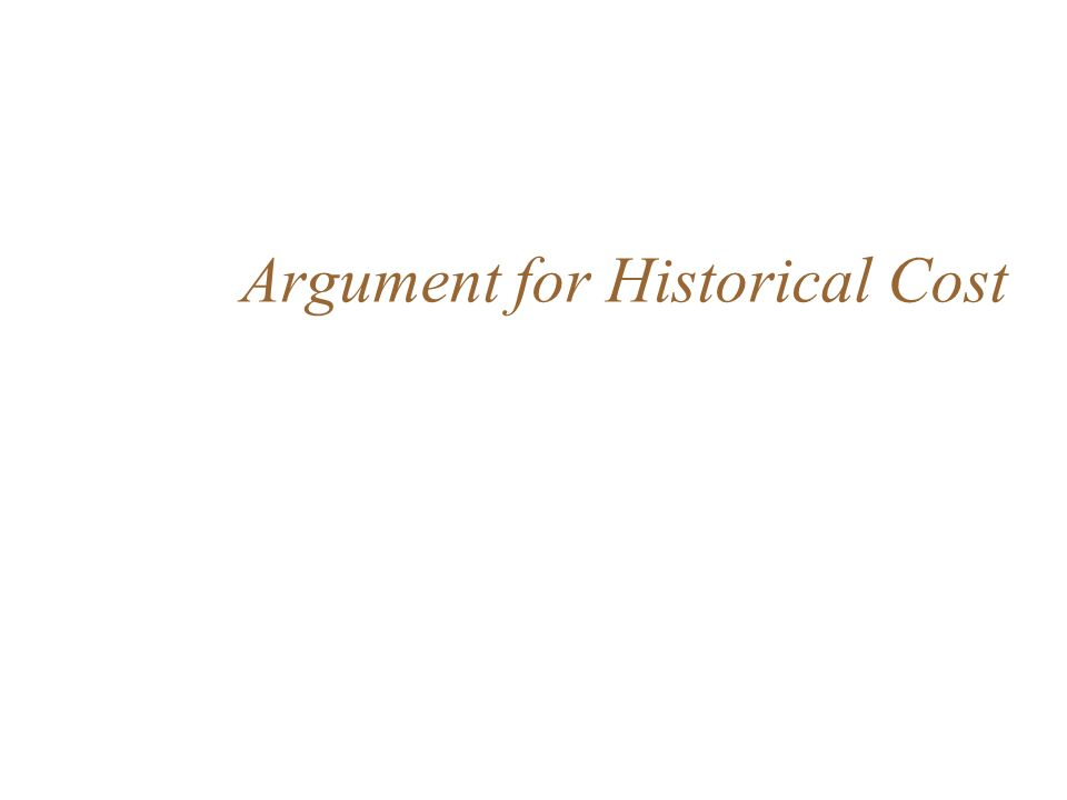 Argument for Historical Cost