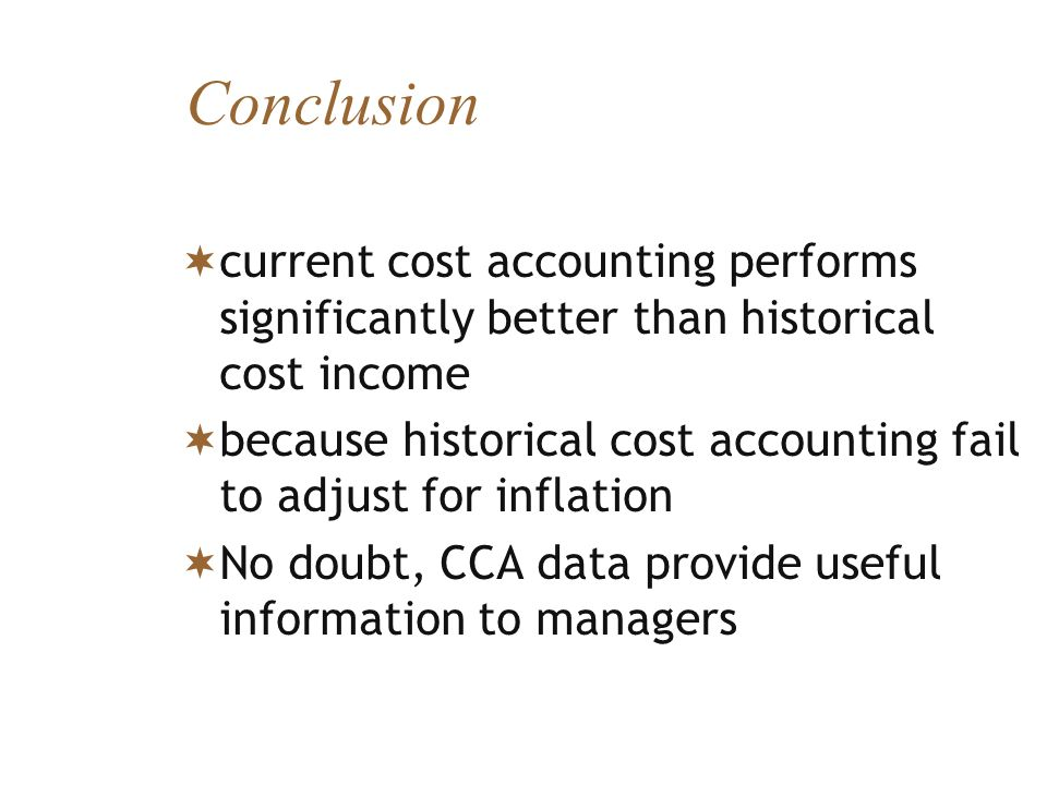 Conclusion current cost accounting performs significantly better than historical cost income.