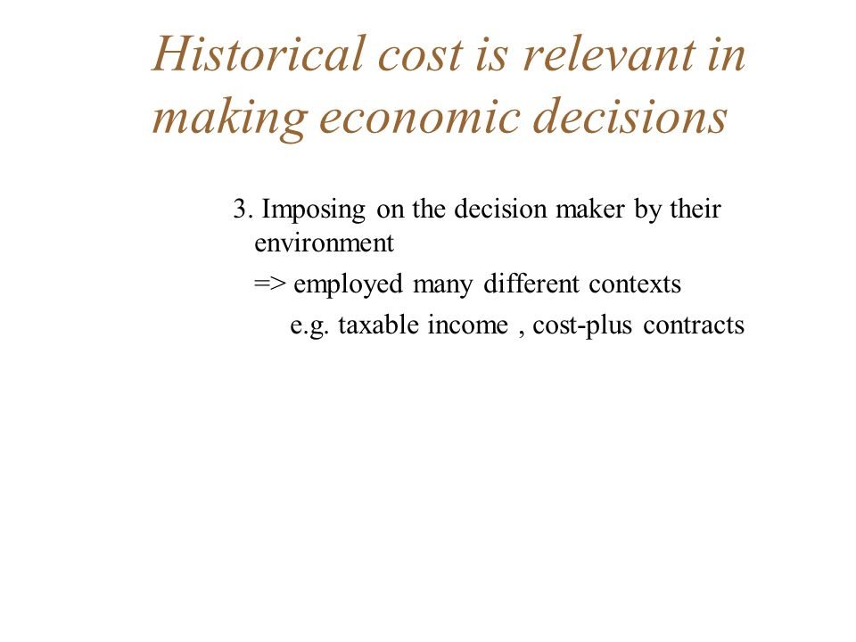 Historical cost is relevant in making economic decisions