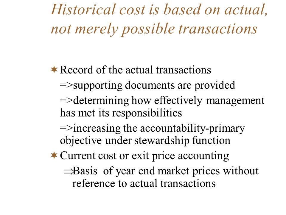 Historical cost is based on actual, not merely possible transactions