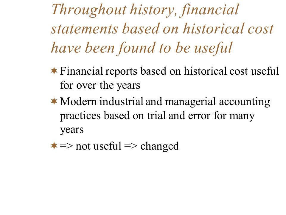 Throughout history, financial statements based on historical cost have been found to be useful