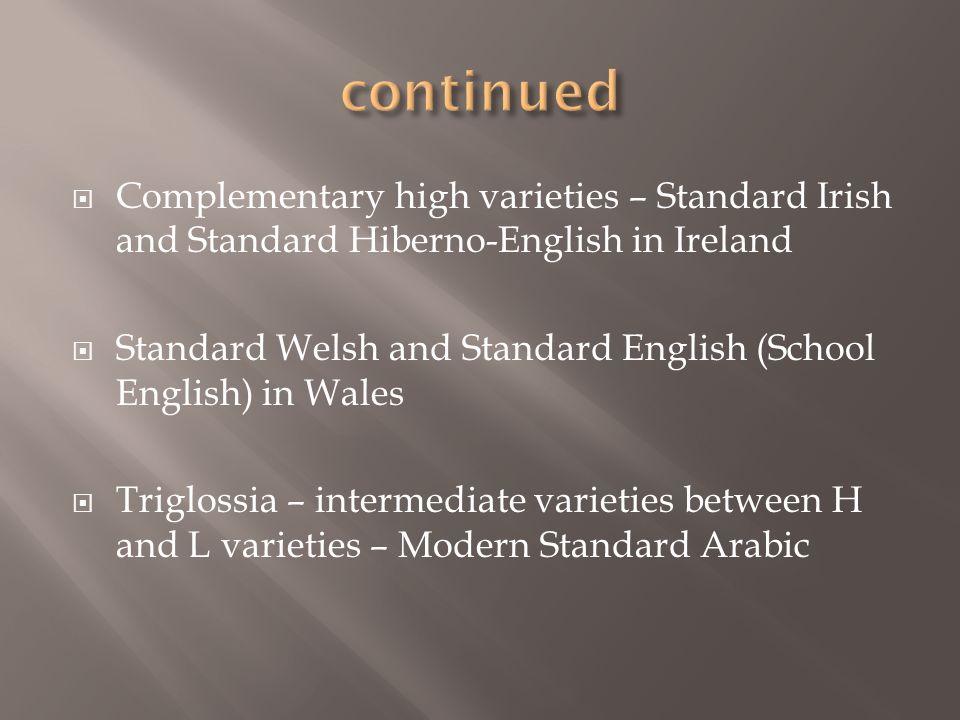 continued Complementary high varieties – Standard Irish and Standard Hiberno-English in Ireland.