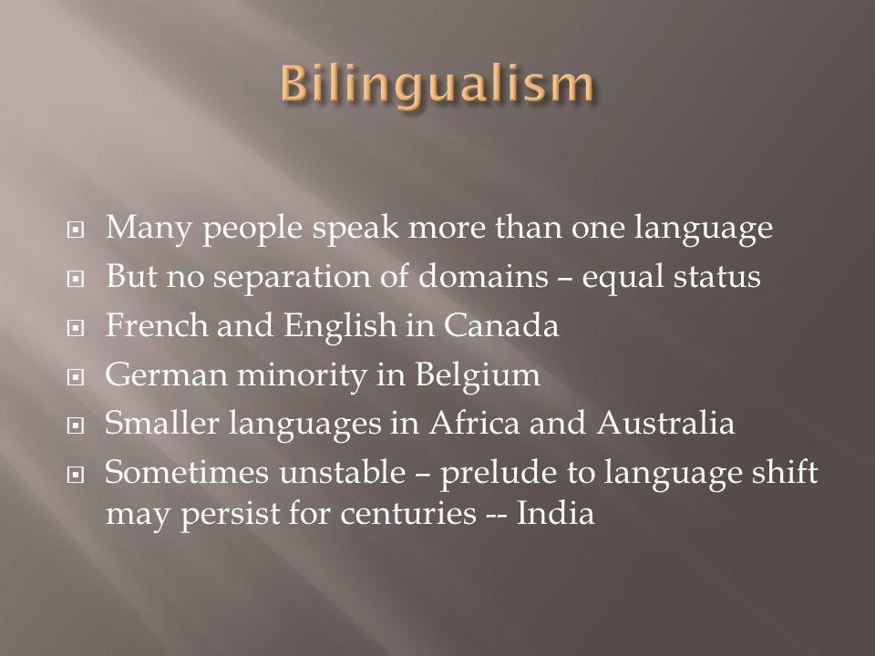 Bilingualism Many people speak more than one language