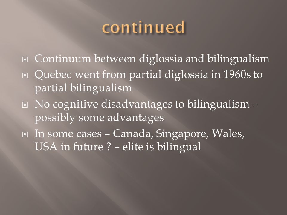 continued Continuum between diglossia and bilingualism