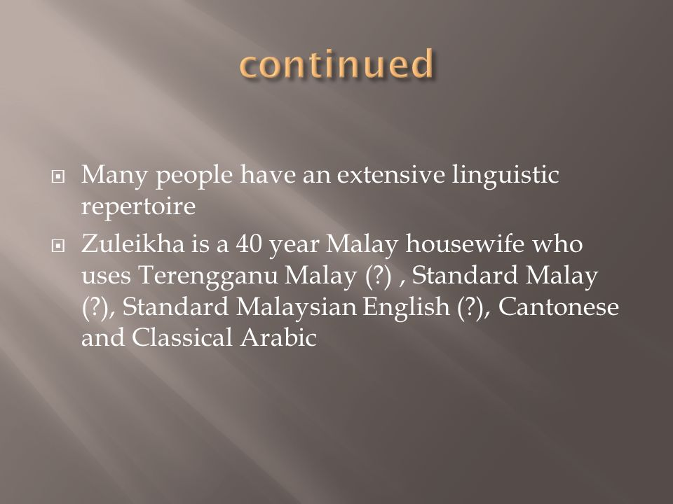 continued Many people have an extensive linguistic repertoire